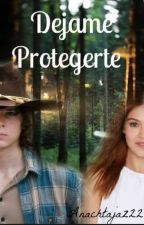 Dejame Protegerte (Carl Grimes & Tu) by Anachtajaz22