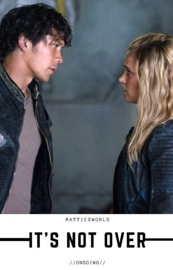 It's Not Over (Bellarke) -EDITING-