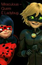 Miraculous - Quem É Ladybug. by Gustavo14grs