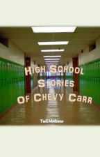 Highschool Stories of Chevy Carr by ZsaYad