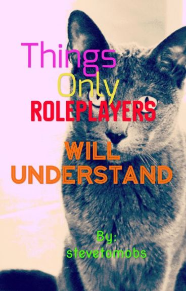 Things only Roleplayers will understand