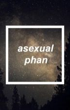 asexual•phan by snowflakegage