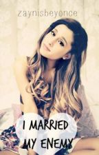 I Married My Enemy~ Ariana Grande by zaynisbeyonce