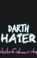 Darth Hater by blobfishwriter