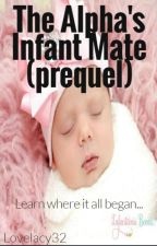 Alpha's Infant Mate Prequel by lovelacy32