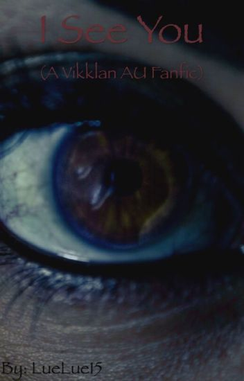 I See You ( A Vikklan AU Fanfic)