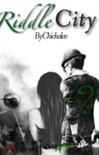 Riddle City ~Book Two Of The Riddle Series~ *ON HOLD* by Chickalee