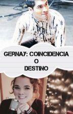 Gernay ¿Coincidencia O Destino ? by ScarlettPoveda8