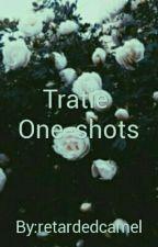 Tratie Oneshot by retardedcamel
