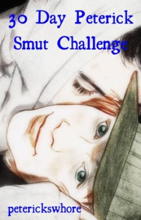 30 Day Peterick Smut Challenge [COMPLETED] by peterickswhore