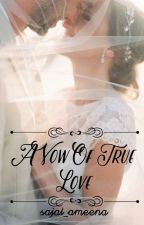 A Vow Of True Love ✔(Completed) by Sajal_ameena