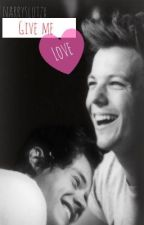 Give me Love >> Tome I by narryslutzx