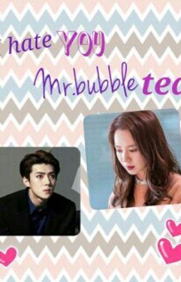 I Hate You Mr. Bubble Tea