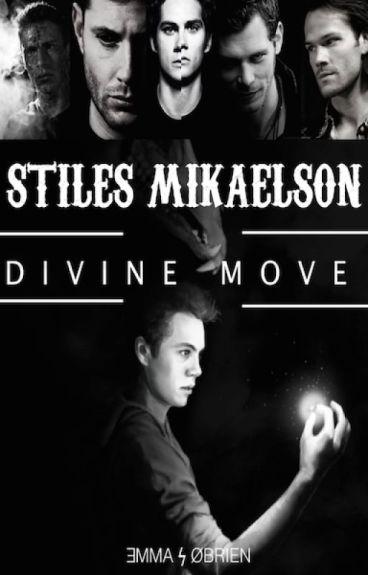DIVINE MOVE ϟ Stiles Mikaelson (BAMF/ TEENWOLF)
