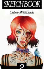 SKETCH BOOK || 2 by CyborgWithBlack