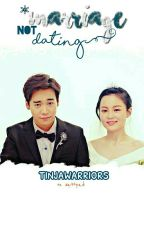 Marriage Not Dating by tinjawarriors