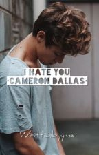 I Hate You  •Cameron Dallas•   by writtenbyyme