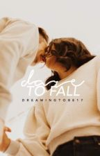 Dare to Fall | Editing by DreamingToBe17