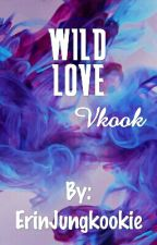 Wild Love• Vkook[GS] by ErinJungkookie