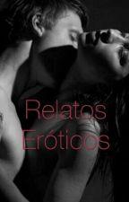 Relatos Eróticos by _Anonimato69