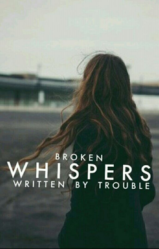 Broken Whispers by troublemaker513