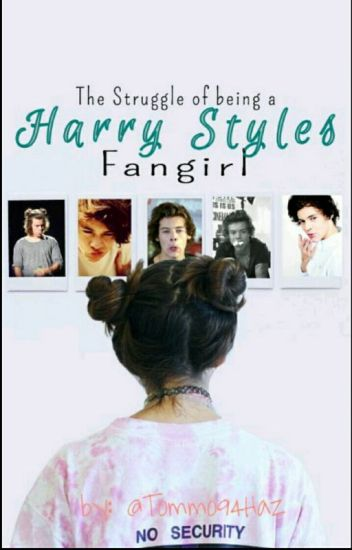 The Struggle Of Being A Harry Styles Fangirl. ✔ [BOOK 1]