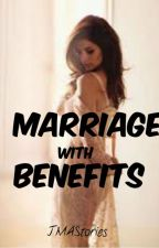 MARRIAGE with BENEFITS  by JMAstories