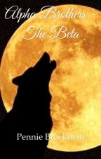Alpha Brothers - The Beta (book 2) by penniebroekman1
