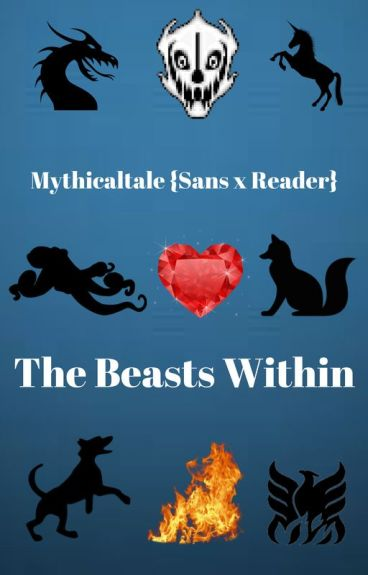 Mythicaltale - Sans x Reader - The Beasts Within {DISCONTINUED.}