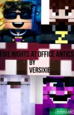 Five Nights At Office Antics by Versixie