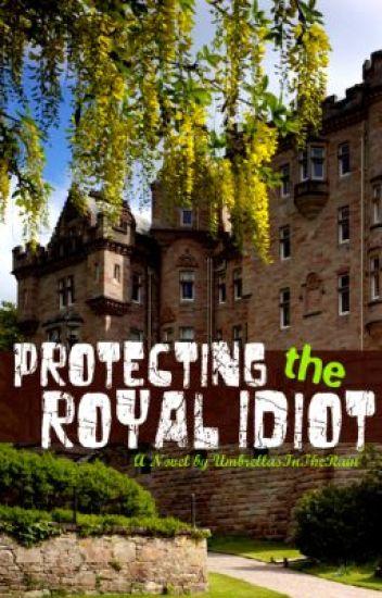 Protecting the Royal Idiot