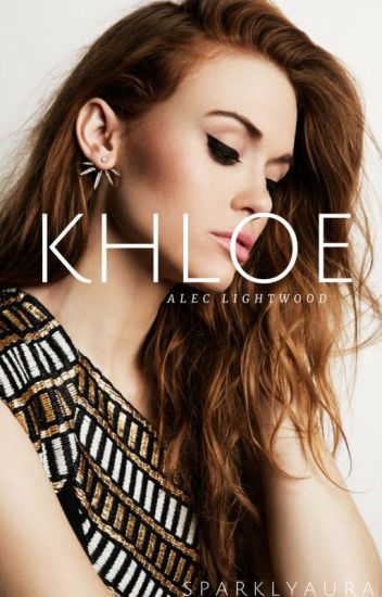 Khloe {Alec Lightwood}