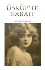 Üsküp'te Sabah by pirayedensonra