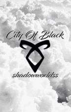 Shadow Hunters ➳ City of Black by hoe-chlins