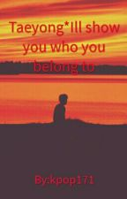 Taeyong*I'll Show You Who You Belong To by kpop171