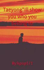 Taeyong*I'll Show You Who You Belong To by kpopholic171