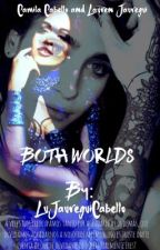 Both Worlds (Camren) by LuJaureguiCabello