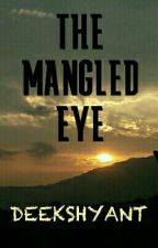 The Mangled Eye by dprofknight5