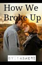 How We Broke Up by 143more