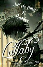 Lullaby [Jeff The Killer X Reader] by PsychoplayErin