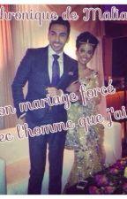 Chronique de Malia: Mon mariage forcé avec l'homme que j'aime by wafita45