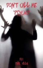 Don't call me 'Psycho' by Park_Ulla