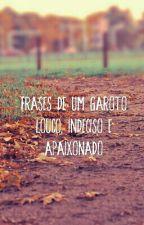 Frases De Um Garoto Louco, Indeciso E Apaixonado by ThalissonMascarenhas