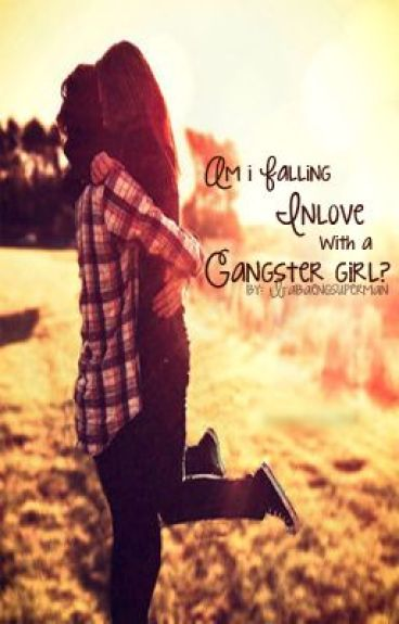 Am I Falling Inlove With a Gangster Girl? (Complete) by babaengsuperman