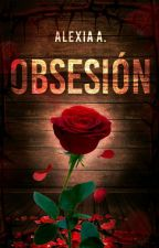 Obsesión  #EWA #PNovel by AngelDelMisterio