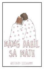Nang Dahil sa MATH... (ONE SHOT) by ssssaaammy