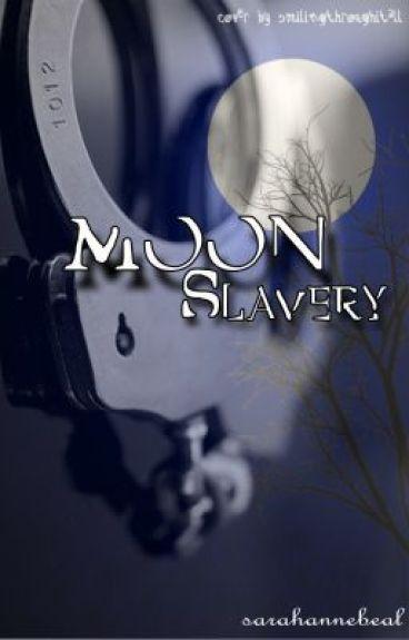 Moon Slavery by sarahannebeal