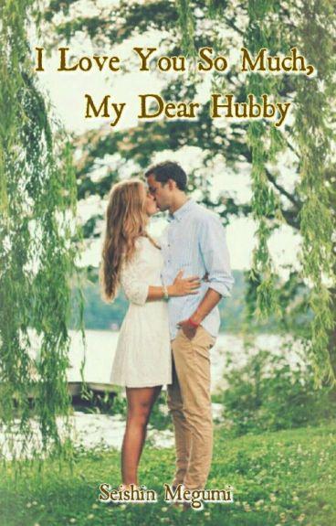 I Love You So Much, My Dear Hubby