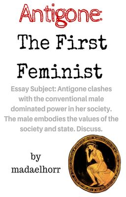 the debate over whether the antigone essay is feminist or anti feminist