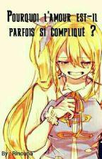 [FT] Pourquoi l'amour est-il parfois si compliqué?  ~ Stinglu by Rinouna